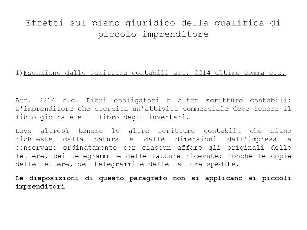 Effetti sul piano giuridico della qualifica di piccolo imprenditore 1)Esenzione dalle scritture contabili art.