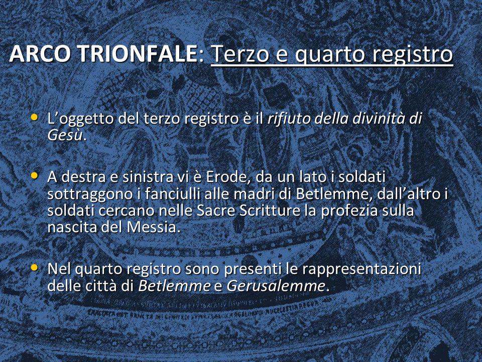 ARCO TRIONFALE: Terzo e quarto registro L'oggetto del terzo registro è il rifiuto della divinità di Gesù. L'oggetto del terzo registro è il rifiuto de