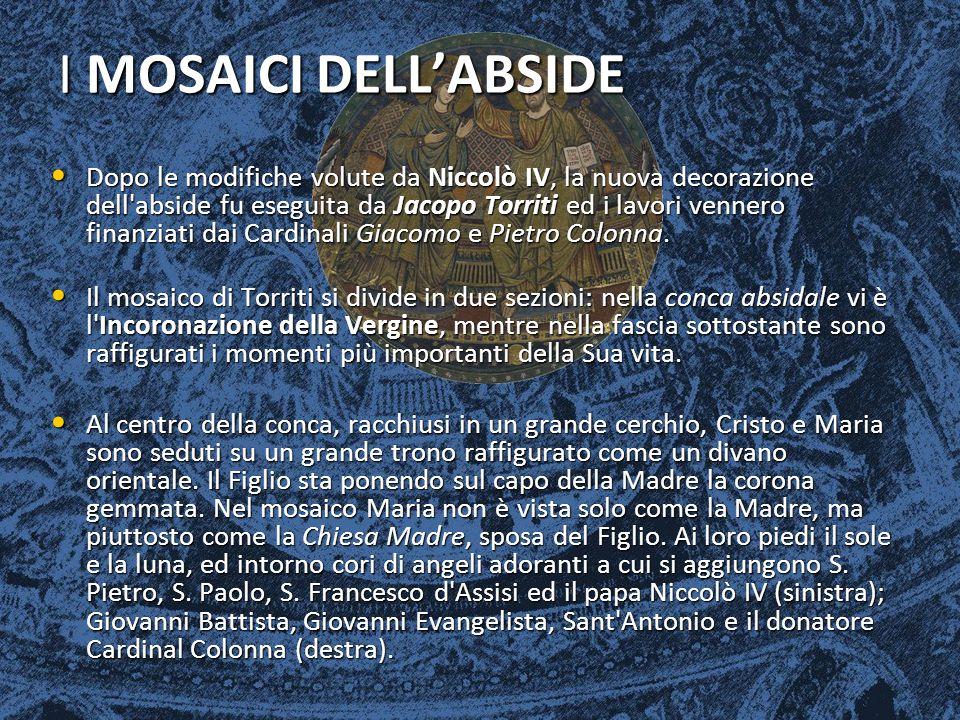 I MOSAICI DELL'ABSIDE Dopo le modifiche volute da Niccolò IV, la nuova decorazione dell'abside fu eseguita da Jacopo Torriti ed i lavori vennero finan