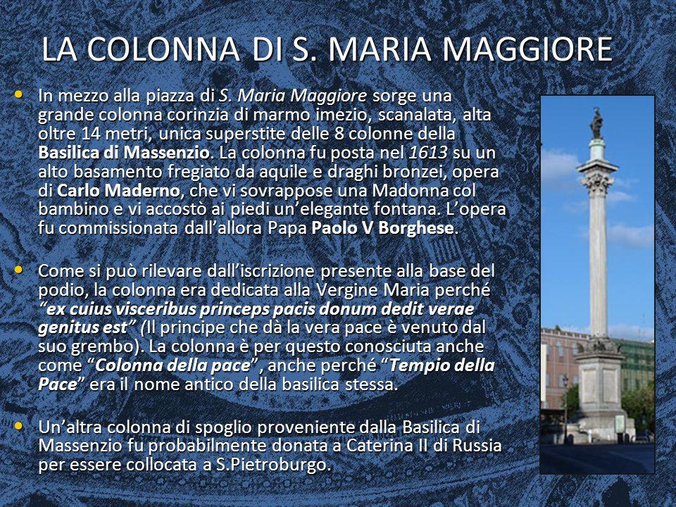 LA COLONNA DI S. MARIA MAGGIORE In mezzo alla piazza di S. Maria Maggiore sorge una grande colonna corinzia di marmo imezio, scanalata, alta oltre 14