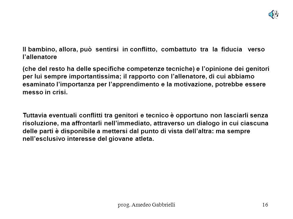 prog. Amedeo Gabbrielli16 Il bambino, allora, può sentirsi in conflitto, combattuto tra la fiducia verso l'allenatore (che del resto ha delle specific