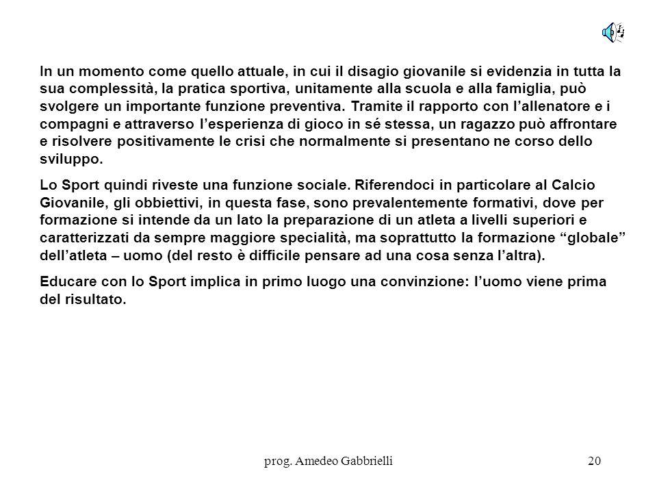 prog. Amedeo Gabbrielli20 In un momento come quello attuale, in cui il disagio giovanile si evidenzia in tutta la sua complessità, la pratica sportiva