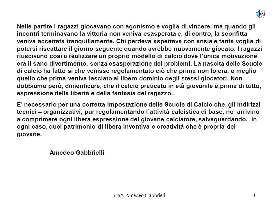 prog. Amedeo Gabbrielli3 Nelle partite i ragazzi giocavano con agonismo e voglia di vincere, ma quando gli incontri terminavano la vittoria non veniva