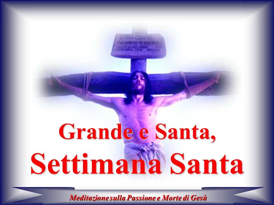 Grande e Santa, Settimana Santa Meditazione sulla Passione e Morte di Gesù
