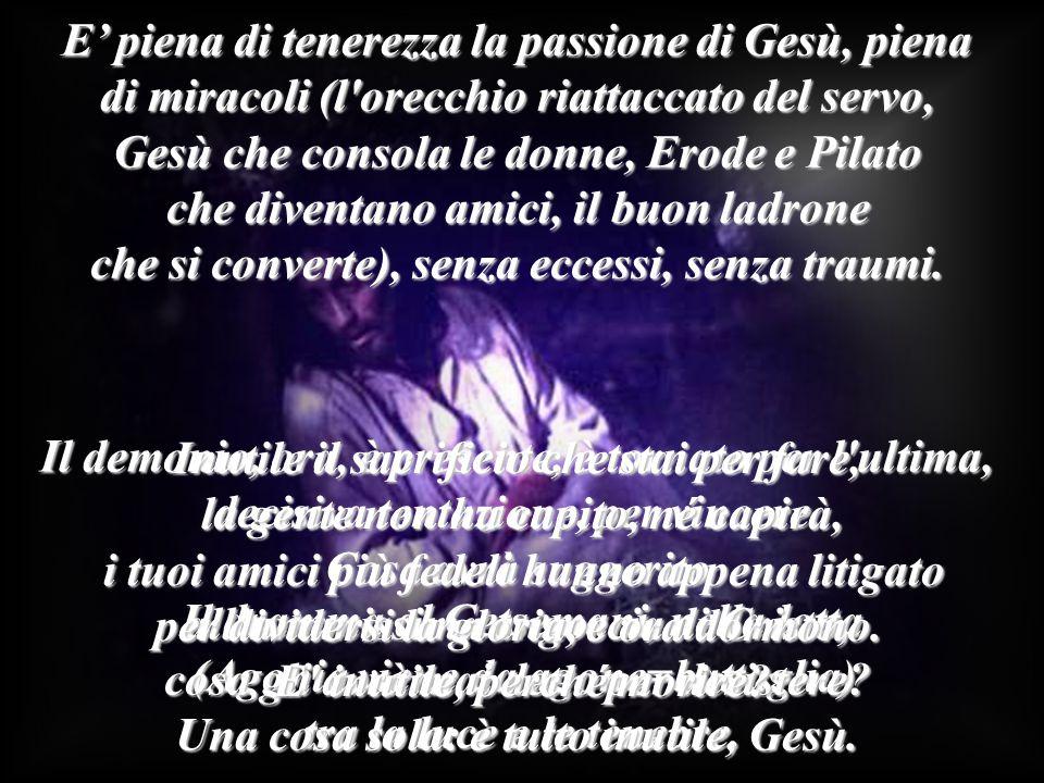 Il dramma al Getsemani, nella lotta (Agonia viene da agone=battaglia) (Agonia viene da agone=battaglia) tra la luce e le tenebre. E' piena di tenerezz