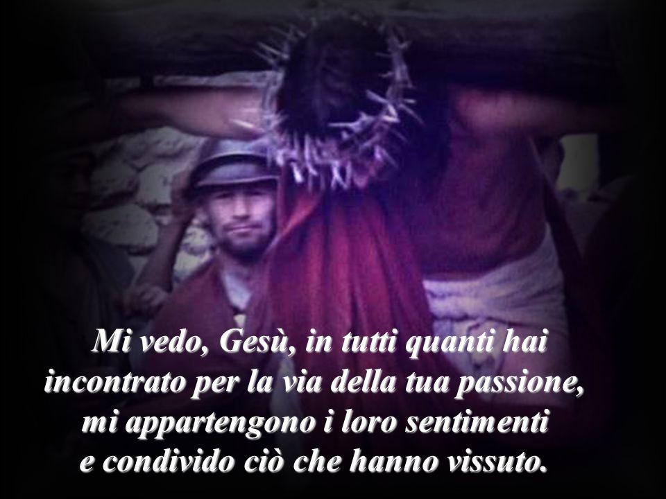 Mi vedo, Gesù, in tutti quanti hai Mi vedo, Gesù, in tutti quanti hai incontrato per la via della tua passione, mi appartengono i loro sentimenti e co