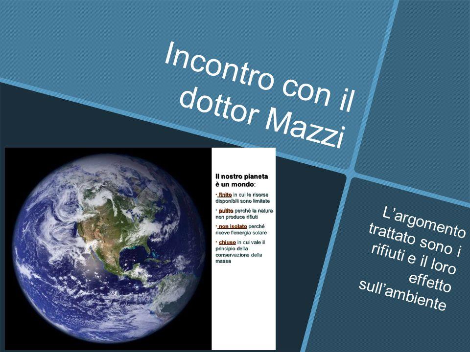 Incontro con il dottor Mazzi L'argomento trattato sono i rifiuti e il loro effetto sull'ambiente