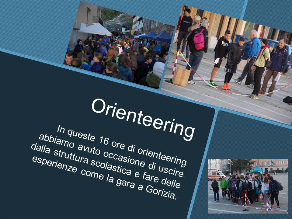 Orienteering In queste 16 ore di orienteering abbiamo avuto occasione di uscire dalla struttura scolastica e fare delle esperienze come la gara a Gori