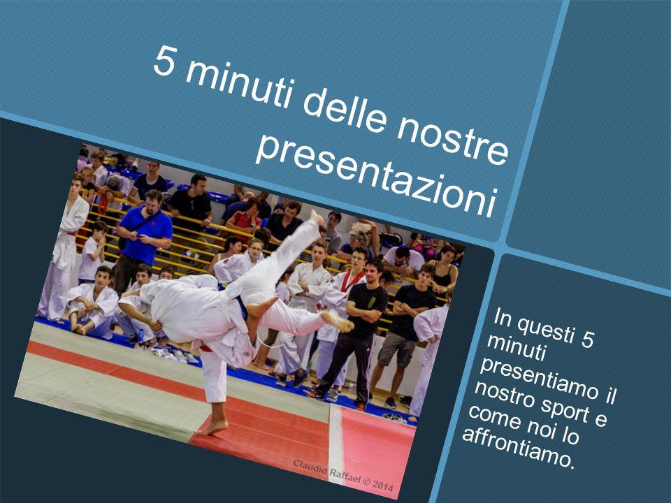 5 minuti delle nostre presentazioni In questi 5 minuti presentiamo il nostro sport e come noi lo affrontiamo.