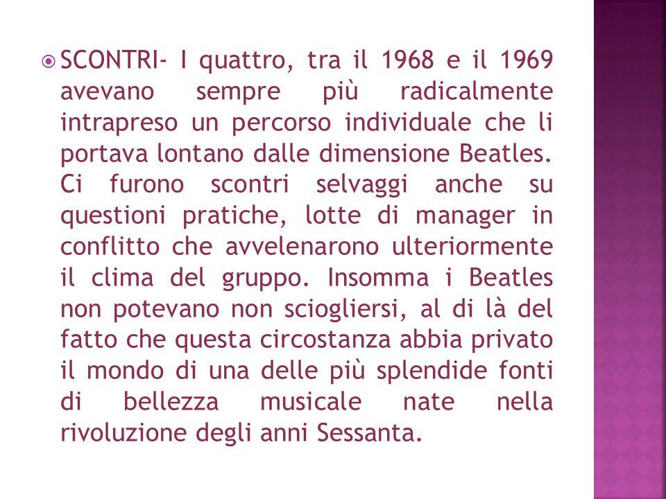  SCONTRI- I quattro, tra il 1968 e il 1969 avevano sempre più radicalmente intrapreso un percorso individuale che li portava lontano dalle dimensione Beatles.