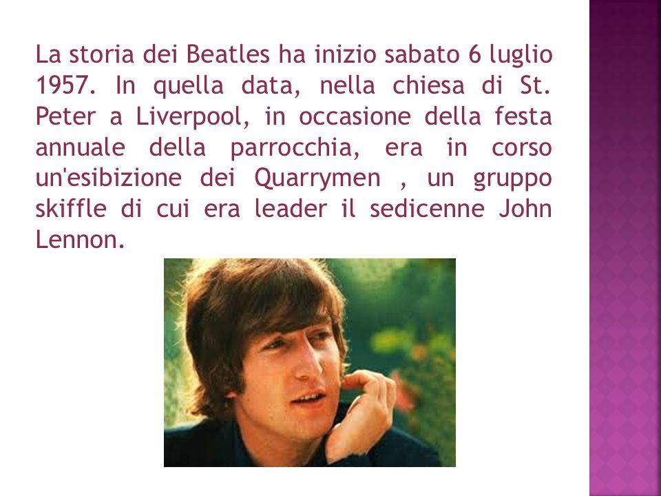 La storia dei Beatles ha inizio sabato 6 luglio 1957. In quella data, nella chiesa di St. Peter a Liverpool, in occasione della festa annuale della pa