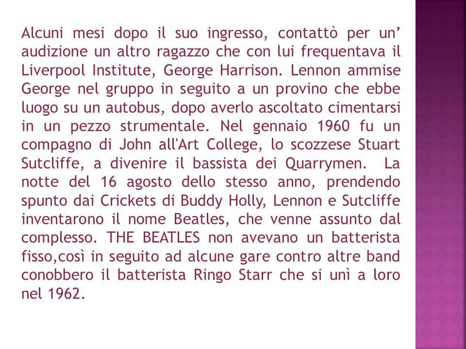 Alcuni mesi dopo il suo ingresso, contattò per un' audizione un altro ragazzo che con lui frequentava il Liverpool Institute, George Harrison. Lennon
