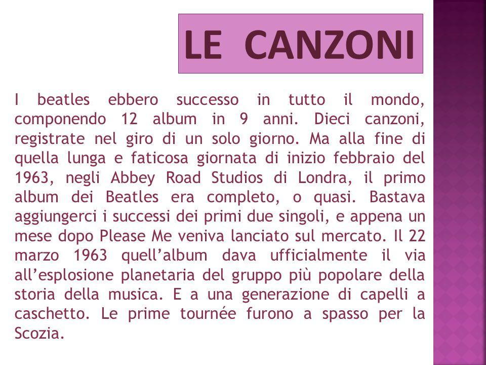 LE CANZONI I beatles ebbero successo in tutto il mondo, componendo 12 album in 9 anni.