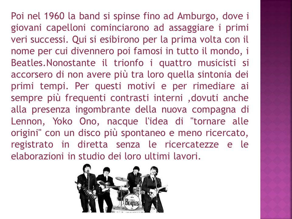 Poi nel 1960 la band si spinse fino ad Amburgo, dove i giovani capelloni cominciarono ad assaggiare i primi veri successi.