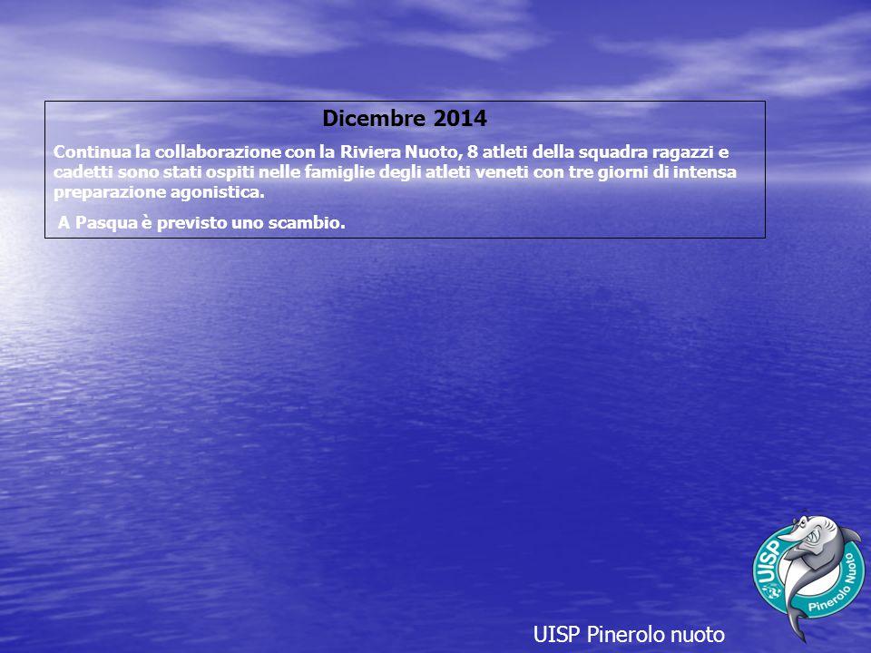 UISP Pinerolo nuoto Dicembre 2014 Continua la collaborazione con la Riviera Nuoto, 8 atleti della squadra ragazzi e cadetti sono stati ospiti nelle famiglie degli atleti veneti con tre giorni di intensa preparazione agonistica.