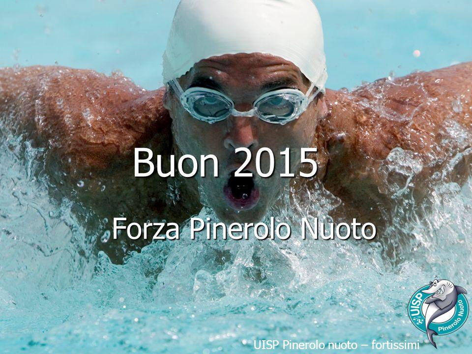 Buon 2015 Forza Pinerolo Nuoto UISP Pinerolo nuoto – fortissimi