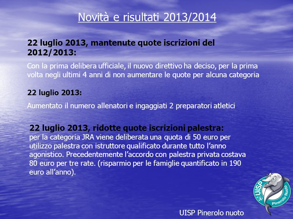UISP Pinerolo nuoto Novità e risultati 2013/2014 22 luglio 2013, mantenute quote iscrizioni del 2012/2013: Con la prima delibera ufficiale, il nuovo d