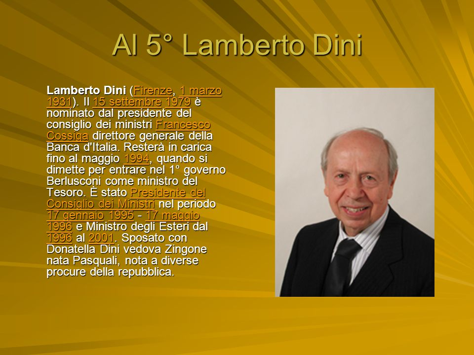 Al 5° Lamberto Dini Lamberto Dini (Firenze, 1 marzo 1931).