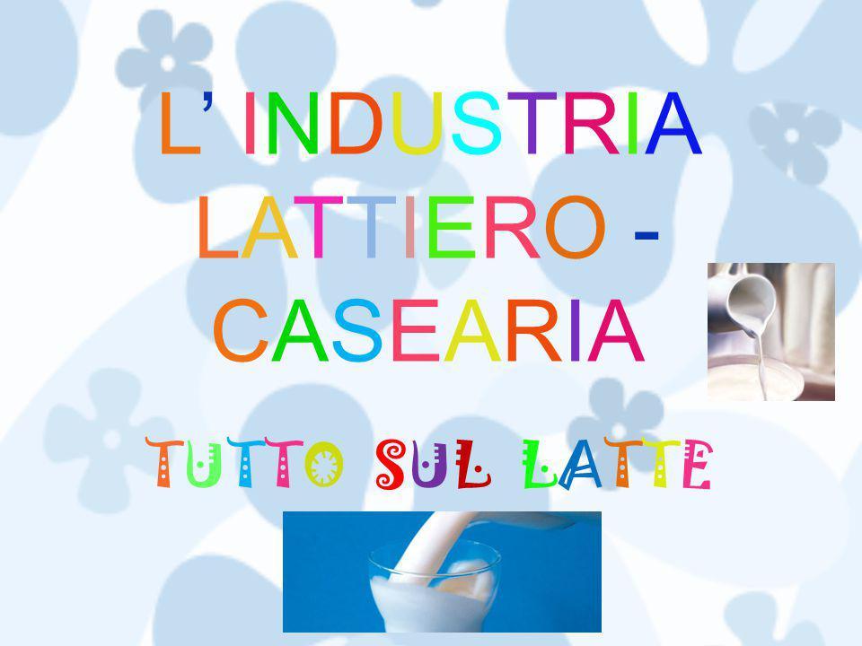 L' INDUSTRIA LATTIERO - CASEARIA TUTTO SUL LATTE