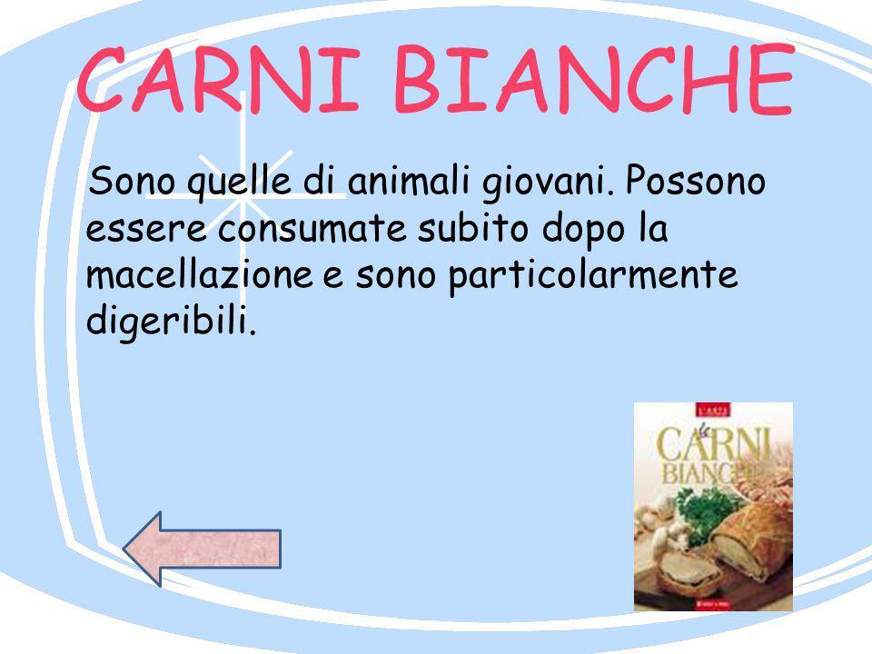 CARNI BIANCHE Sono quelle di animali giovani. Possono essere consumate subito dopo la macellazione e sono particolarmente digeribili.