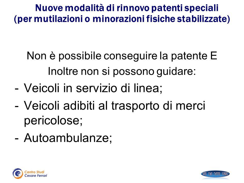 Nuove modalità di rinnovo patenti speciali (per mutilazioni o minorazioni fisiche stabilizzate) Non è possibile conseguire la patente E Inoltre non si