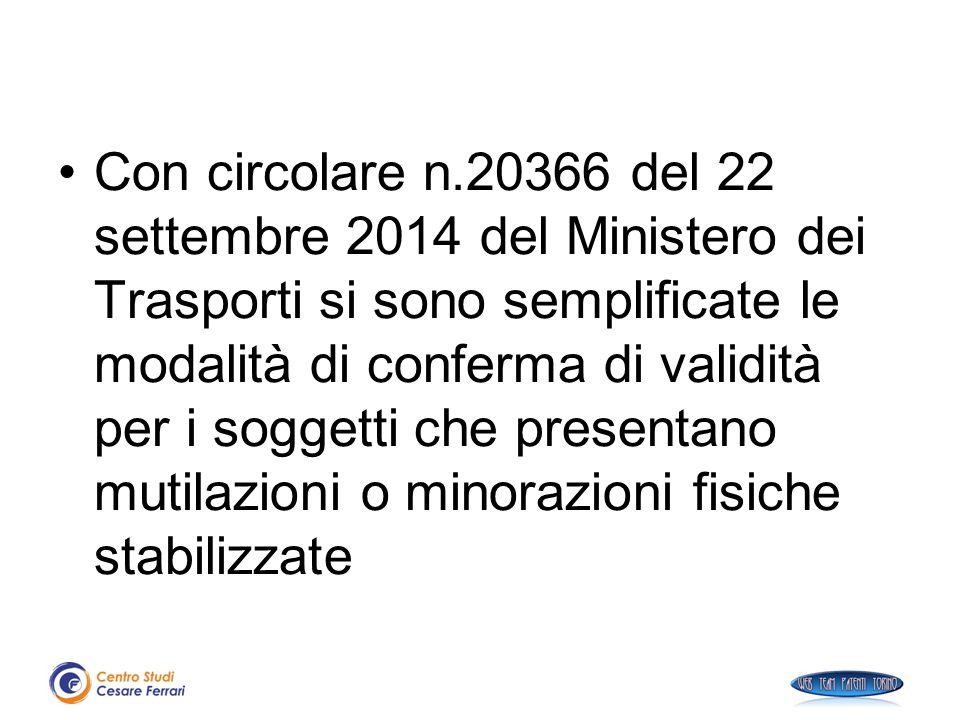 Con circolare n.20366 del 22 settembre 2014 del Ministero dei Trasporti si sono semplificate le modalità di conferma di validità per i soggetti che pr