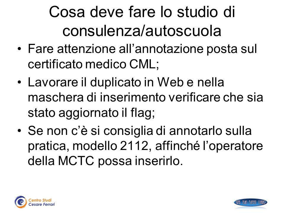 Cosa deve fare lo studio di consulenza/autoscuola Fare attenzione all'annotazione posta sul certificato medico CML; Lavorare il duplicato in Web e nel