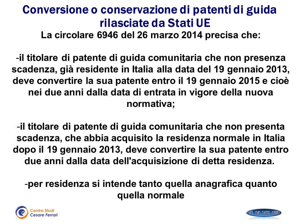 La circolare 6946 del 26 marzo 2014 precisa che: -il titolare di patente di guida comunitaria che non presenza scadenza, già residente in Italia alla