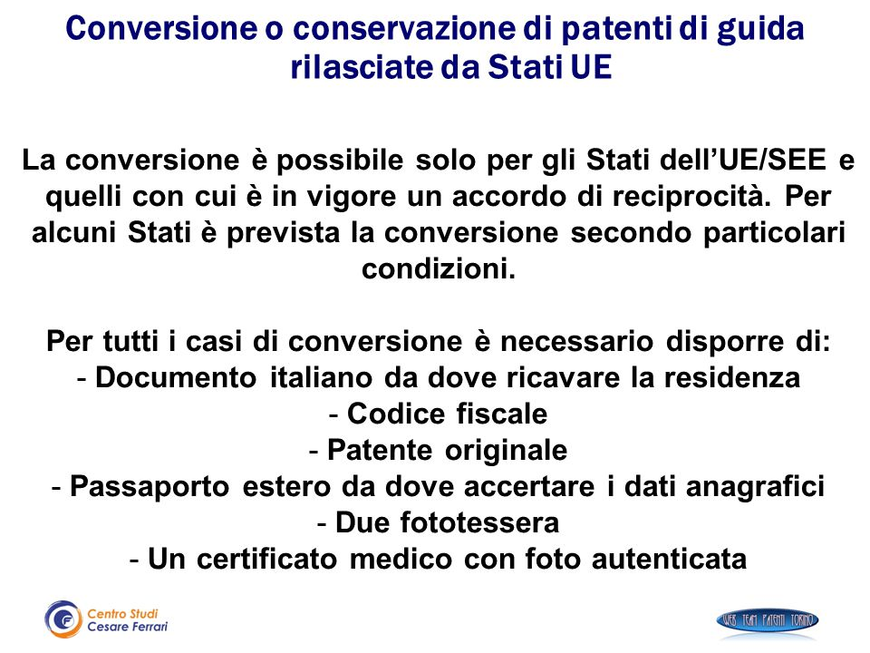 La conversione è possibile solo per gli Stati dell'UE/SEE e quelli con cui è in vigore un accordo di reciprocità. Per alcuni Stati è prevista la conve