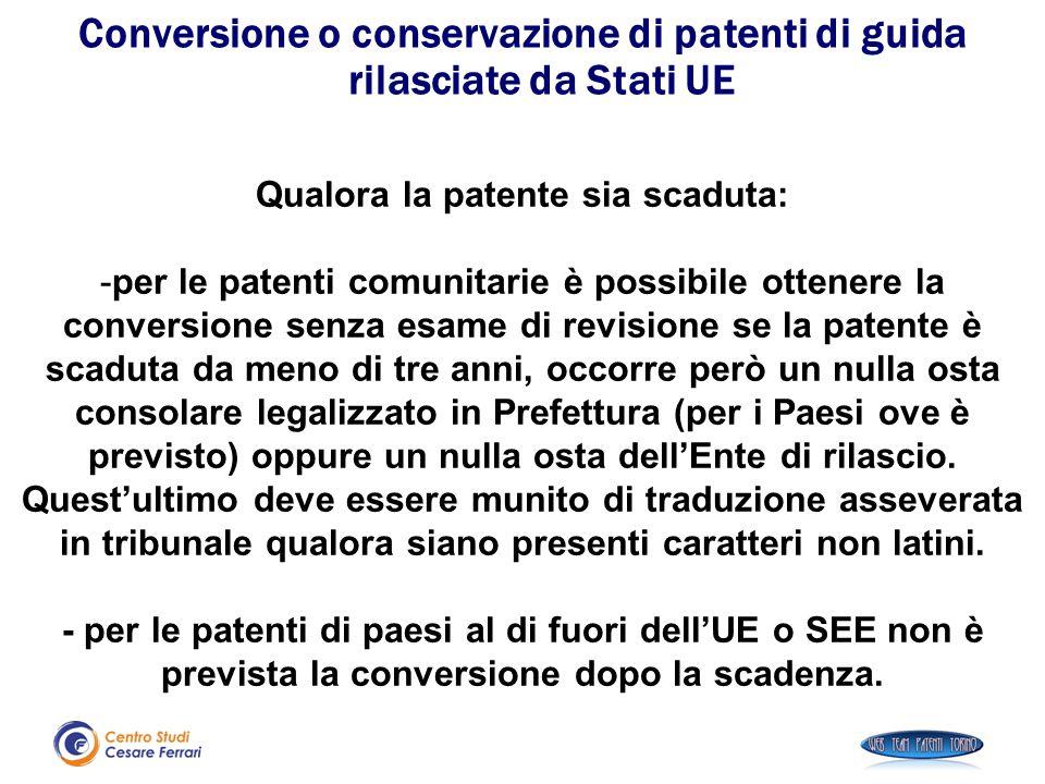 Qualora la patente sia scaduta: -per le patenti comunitarie è possibile ottenere la conversione senza esame di revisione se la patente è scaduta da me