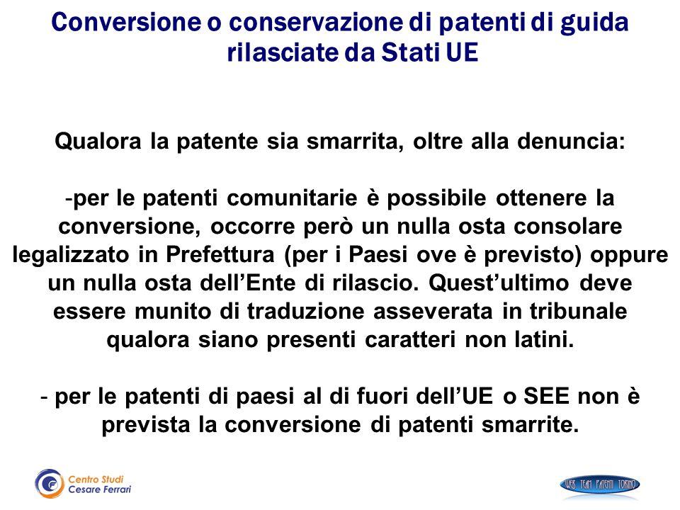 Qualora la patente sia smarrita, oltre alla denuncia: -per le patenti comunitarie è possibile ottenere la conversione, occorre però un nulla osta cons