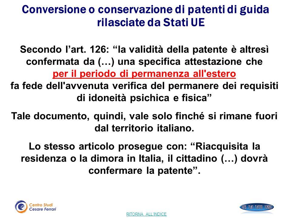 """RITORNA ALL'INDICE Secondo l'art. 126: """"la validità della patente è altresì confermata da (…) una specifica attestazione che per il periodo di permane"""