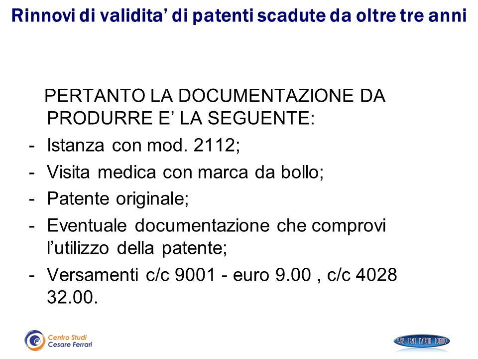 Rinnovi di validita' di patenti scadute da oltre tre anni PERTANTO LA DOCUMENTAZIONE DA PRODURRE E' LA SEGUENTE: -Istanza con mod. 2112; -Visita medic