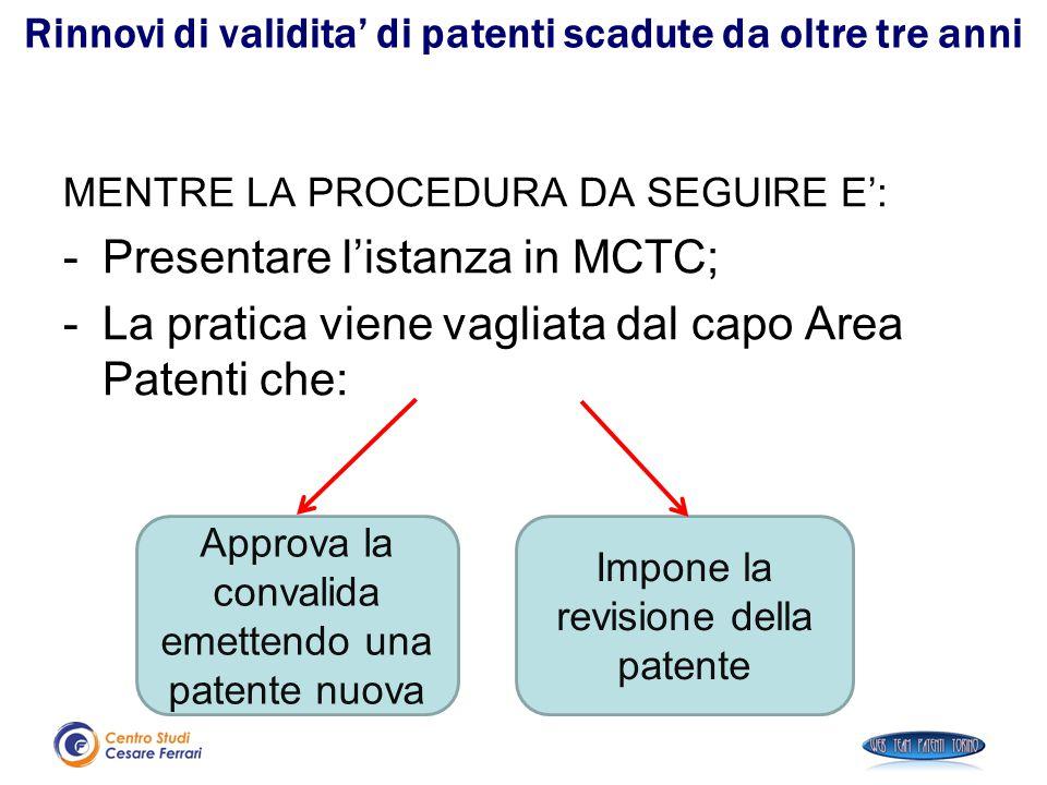 Rinnovi di validita' di patenti scadute da oltre tre anni MENTRE LA PROCEDURA DA SEGUIRE E': -Presentare l'istanza in MCTC; -La pratica viene vagliata