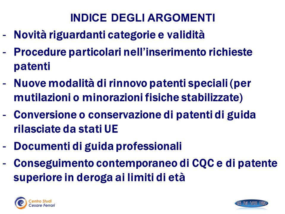 INDICE DEGLI ARGOMENTI -Novità riguardanti categorie e validità -Procedure particolari nell'inserimento richieste patenti -Nuove modalità di rinnovo p