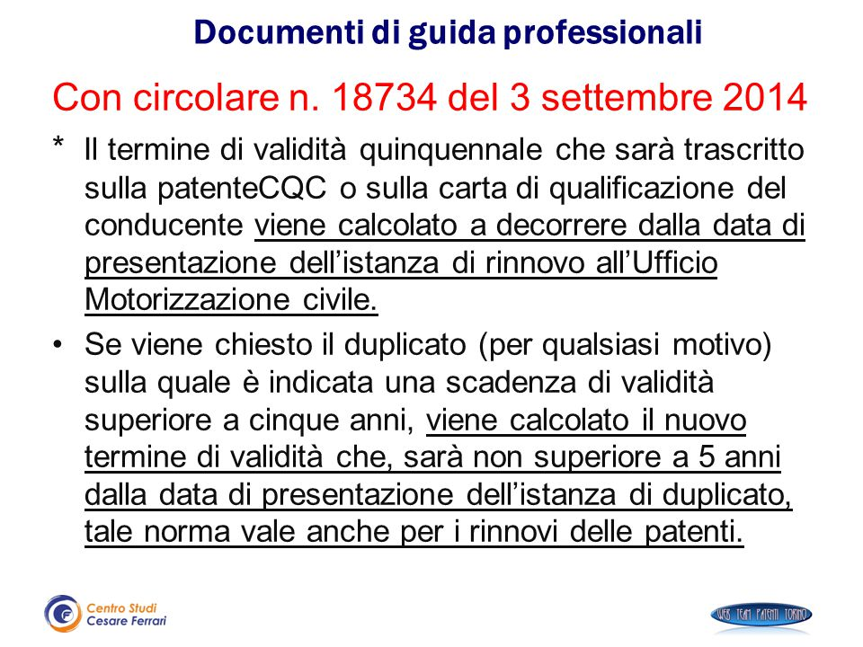 Con circolare n. 18734 del 3 settembre 2014 * Il termine di validità quinquennale che sarà trascritto sulla patenteCQC o sulla carta di qualificazione