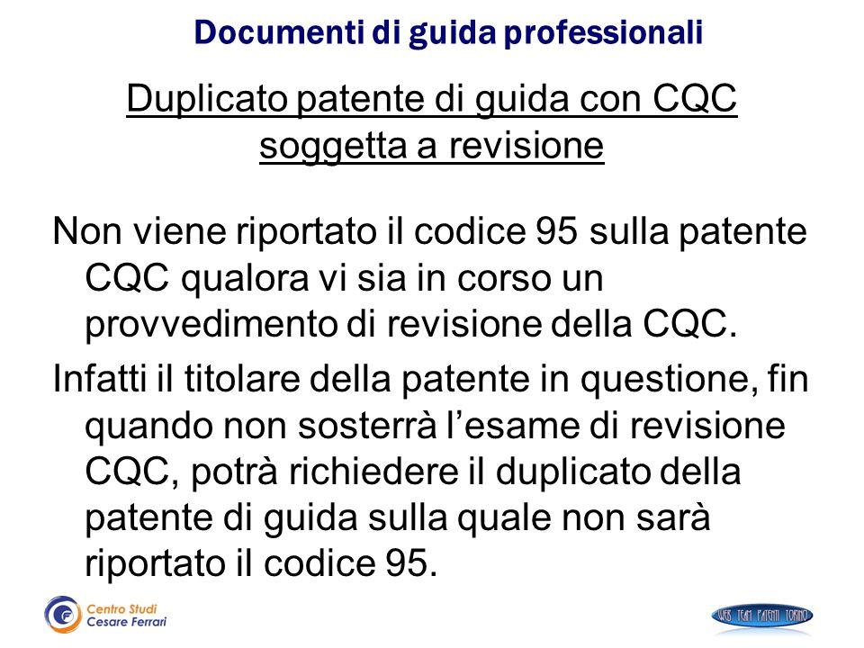 Duplicato patente di guida con CQC soggetta a revisione Non viene riportato il codice 95 sulla patente CQC qualora vi sia in corso un provvedimento di