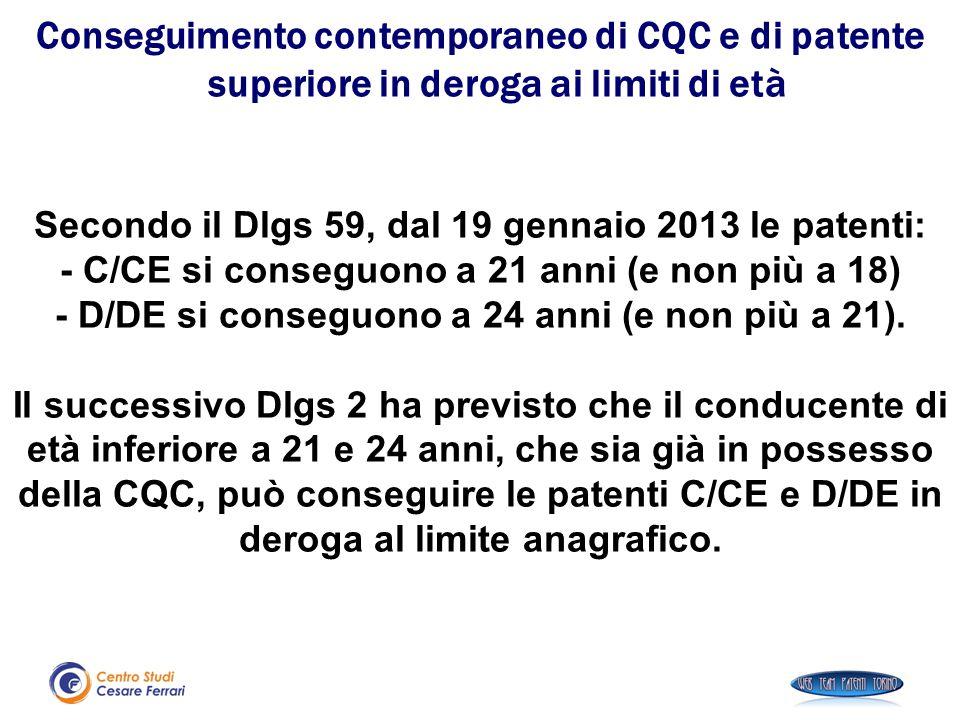 Secondo il Dlgs 59, dal 19 gennaio 2013 le patenti: - C/CE si conseguono a 21 anni (e non più a 18) - D/DE si conseguono a 24 anni (e non più a 21). I