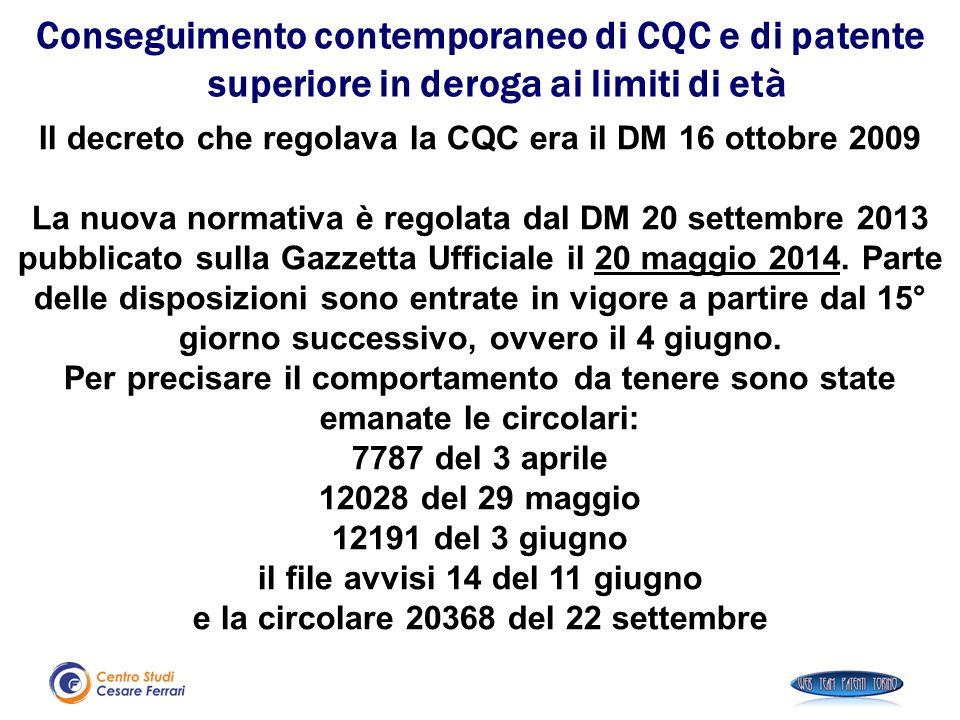 Il decreto che regolava la CQC era il DM 16 ottobre 2009 La nuova normativa è regolata dal DM 20 settembre 2013 pubblicato sulla Gazzetta Ufficiale il