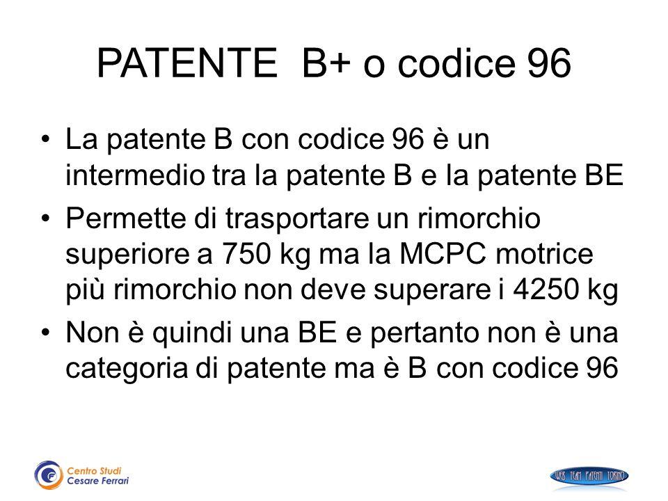 PATENTE B+ o codice 96 La patente B con codice 96 è un intermedio tra la patente B e la patente BE Permette di trasportare un rimorchio superiore a 75