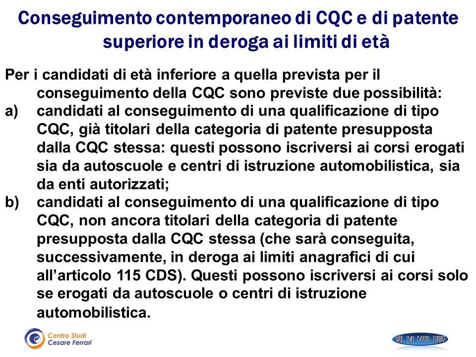 Per i candidati di età inferiore a quella prevista per il conseguimento della CQC sono previste due possibilità: a)candidati al conseguimento di una q