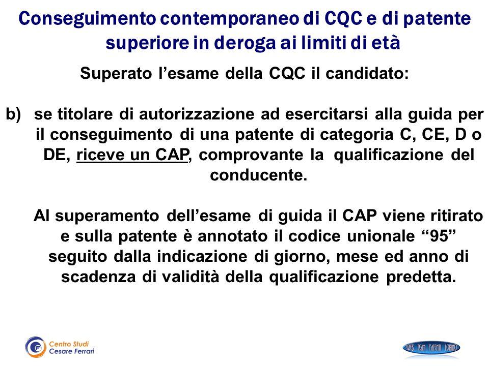 Superato l'esame della CQC il candidato: b)se titolare di autorizzazione ad esercitarsi alla guida per il conseguimento di una patente di categoria C,