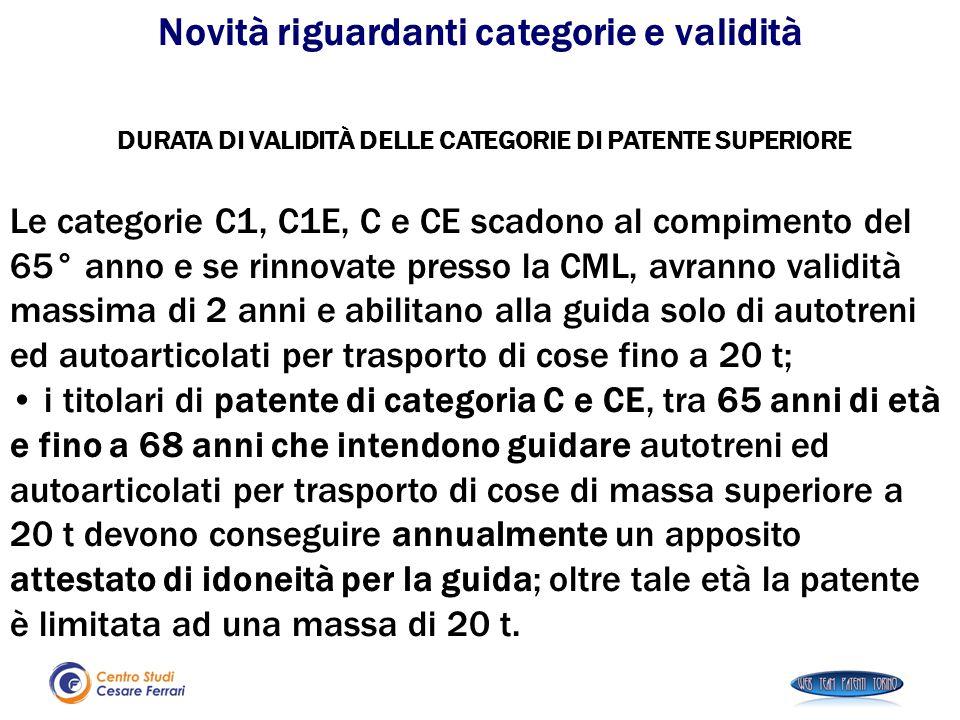 DURATA DI VALIDITÀ DELLE CATEGORIE DI PATENTE SUPERIORE Le categorie C1, C1E, C e CE scadono al compimento del 65° anno e se rinnovate presso la CML,