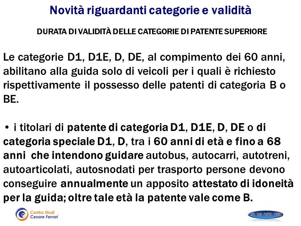 DURATA DI VALIDITÀ DELLE CATEGORIE DI PATENTE SUPERIORE Le categorie D1, D1E, D, DE, al compimento dei 60 anni, abilitano alla guida solo di veicoli p