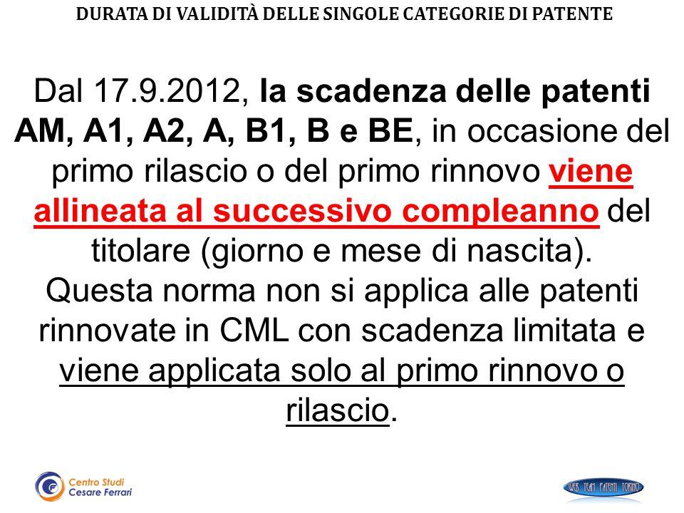 DURATA DI VALIDITÀ DELLE SINGOLE CATEGORIE DI PATENTE Dal 17.9.2012, la scadenza delle patenti AM, A1, A2, A, B1, B e BE, in occasione del primo rilas