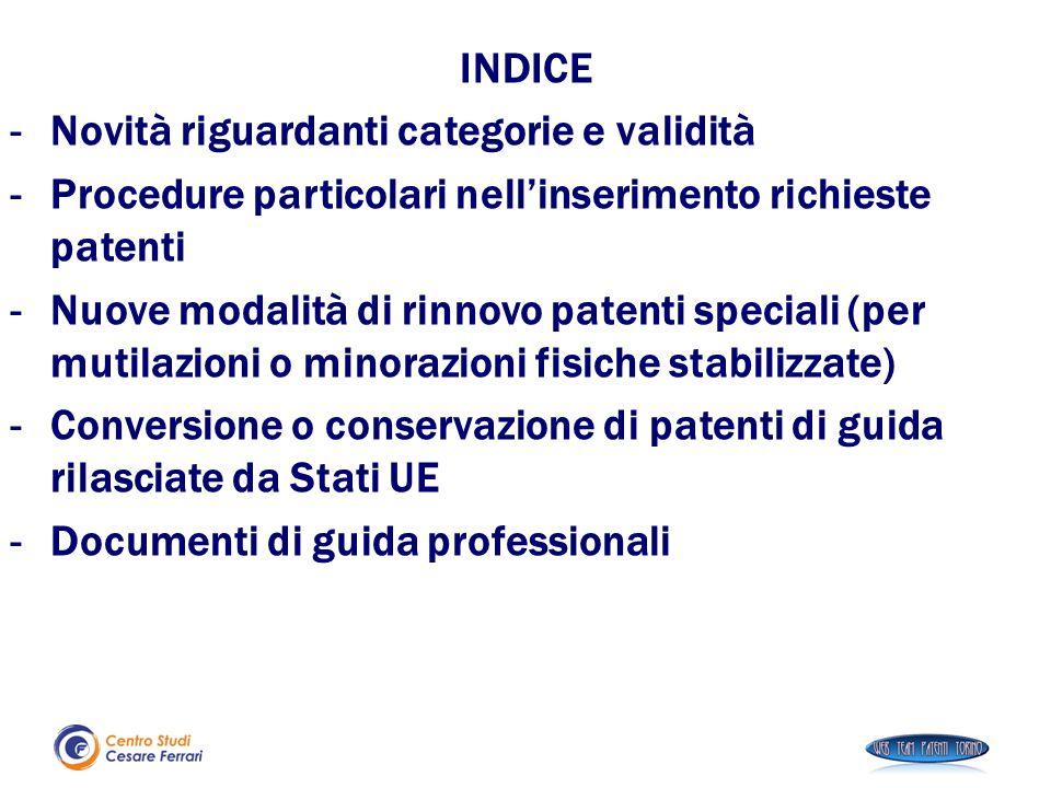 INDICE -Novità riguardanti categorie e validità -Procedure particolari nell'inserimento richieste patenti -Nuove modalità di rinnovo patenti speciali