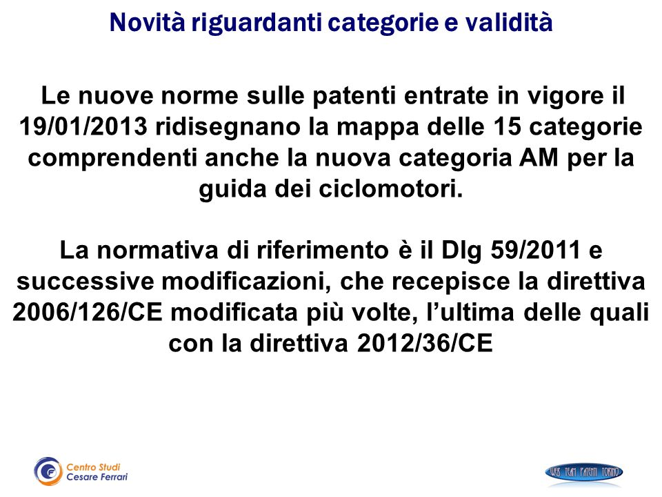 Le nuove norme sulle patenti entrate in vigore il 19/01/2013 ridisegnano la mappa delle 15 categorie comprendenti anche la nuova categoria AM per la g