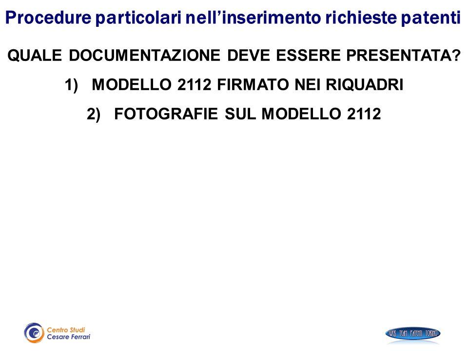 QUALE DOCUMENTAZIONE DEVE ESSERE PRESENTATA? 1)MODELLO 2112 FIRMATO NEI RIQUADRI 2)FOTOGRAFIE SUL MODELLO 2112 Procedure particolari nell'inserimento