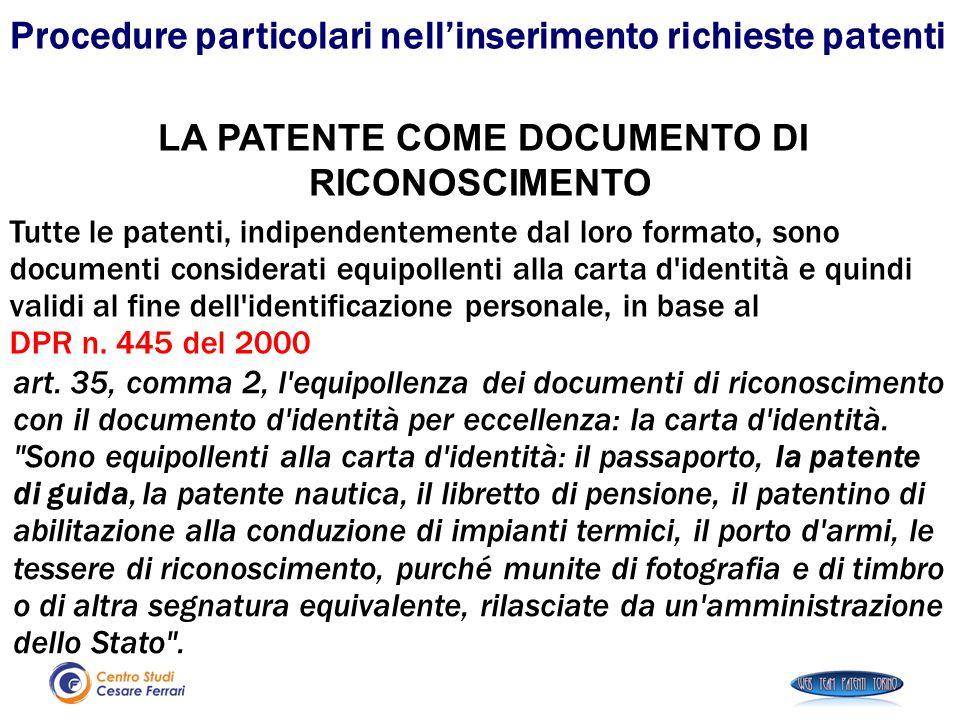 LA PATENTE COME DOCUMENTO DI RICONOSCIMENTO Tutte le patenti, indipendentemente dal loro formato, sono documenti considerati equipollenti alla carta d