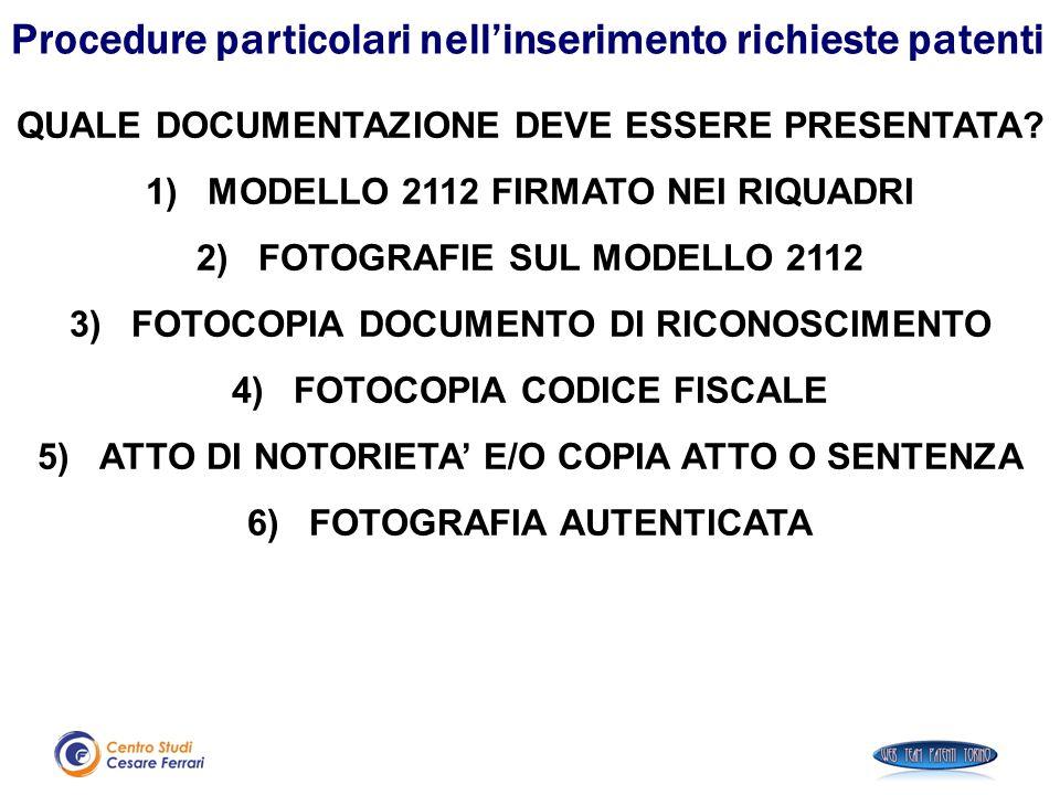 QUALE DOCUMENTAZIONE DEVE ESSERE PRESENTATA? 1)MODELLO 2112 FIRMATO NEI RIQUADRI 2)FOTOGRAFIE SUL MODELLO 2112 3)FOTOCOPIA DOCUMENTO DI RICONOSCIMENTO